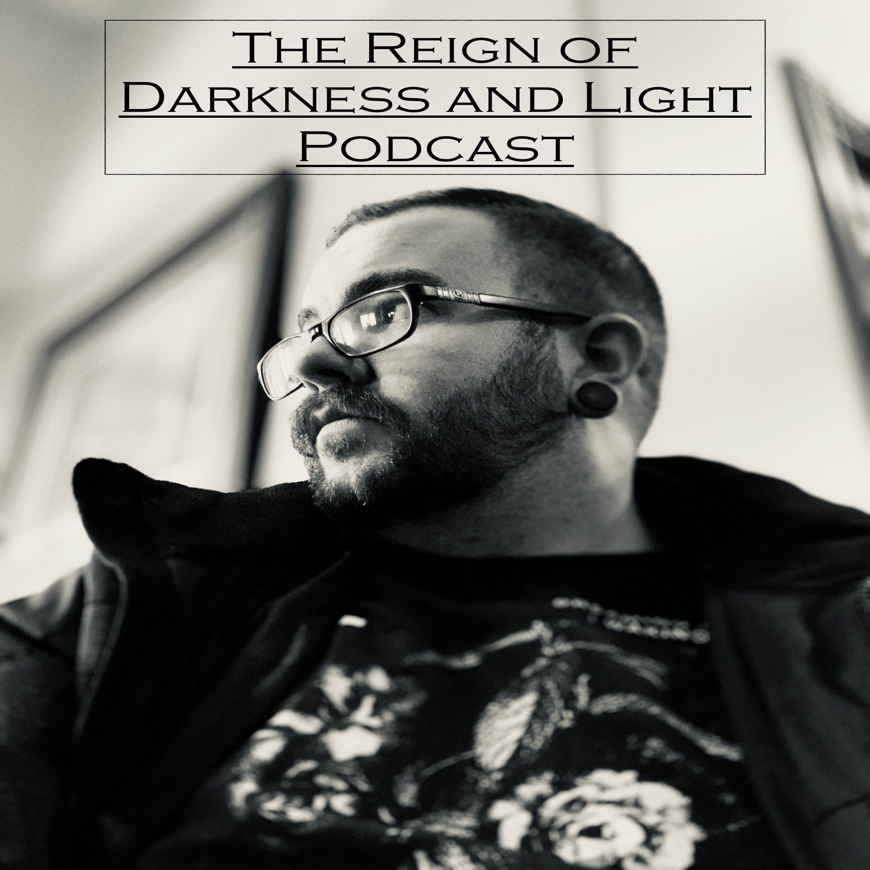 The Reign of Darkness and Light Podcast