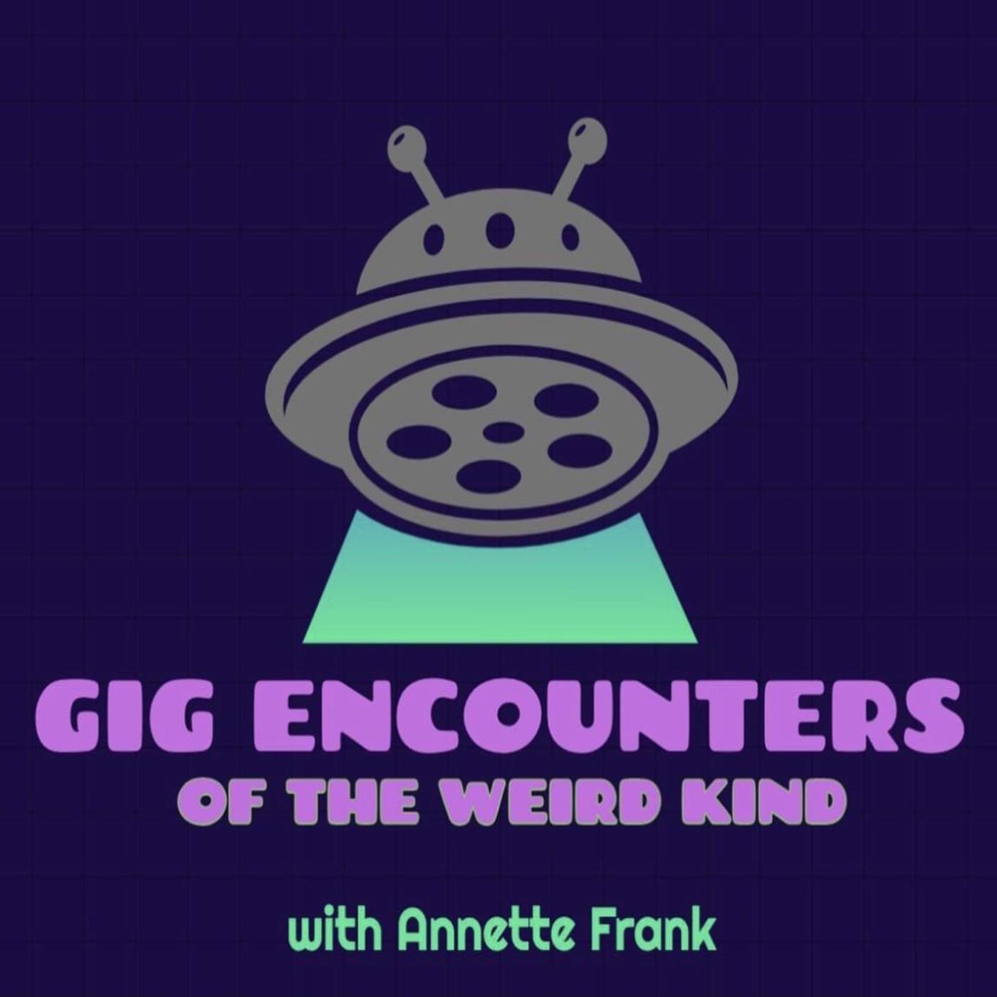 Gig Encounters of the weird kind.