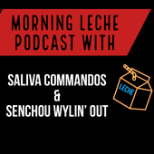 Morning Leche  with Saliva Commandos & Senchou Wildin' Out