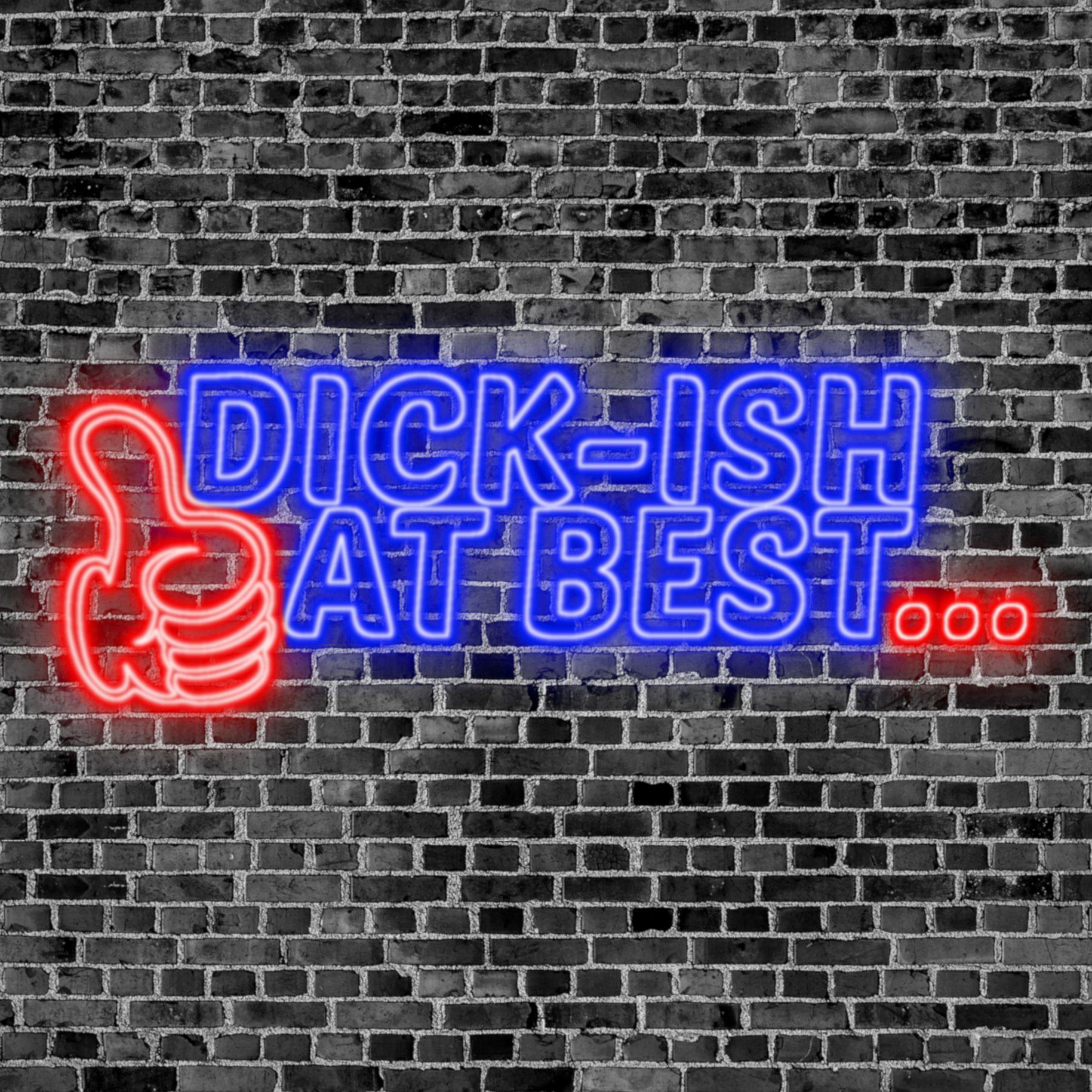 Dick-ish at Best