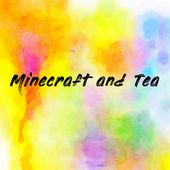 Minecraft and Tea