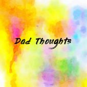 Dad Thoughts
