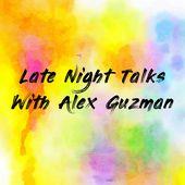 Late Night Talks With Alex Guzman