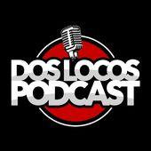 Dos Locos Podcast