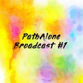 PathAlone Broadcast #1