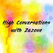 High Conversations with Zazoue