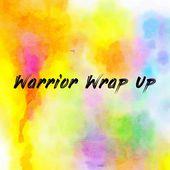 Warrior Wrap Up
