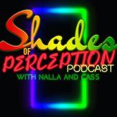 Shades of Perception Podcast w/ Nalla & Cass