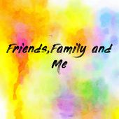 Friends,Family and Me