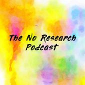 The No Research Podcast