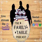 THE FAMILY TABLE- A Triple Addiction Podcast