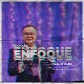 Enfoque - Ps. Luis Alba