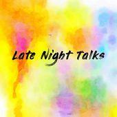Late Night Talks