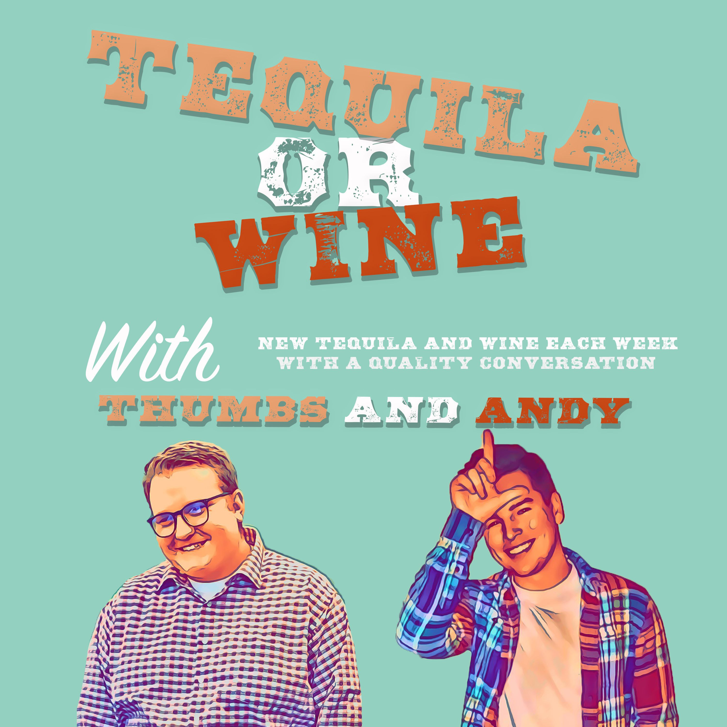 Tequila Or Wine with Thumbs and Andy