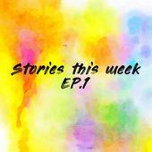 Stories this week EP.1