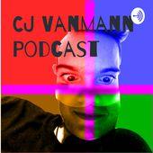 CJ Vanmann Podcast