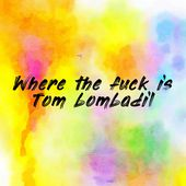 Where the fuck is Tom bombadil