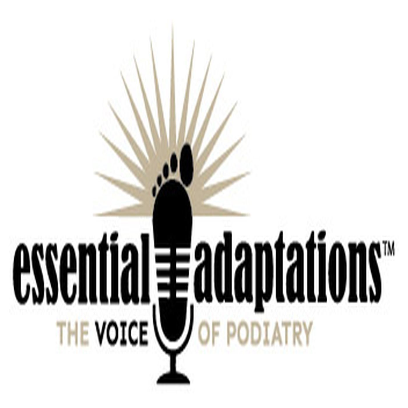 Essential Adaptations, the voice of Podiatry with Drs. John Guiliana and Jeff Frederick