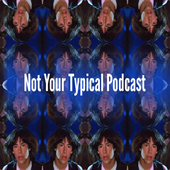 Not Your Typical Podcast