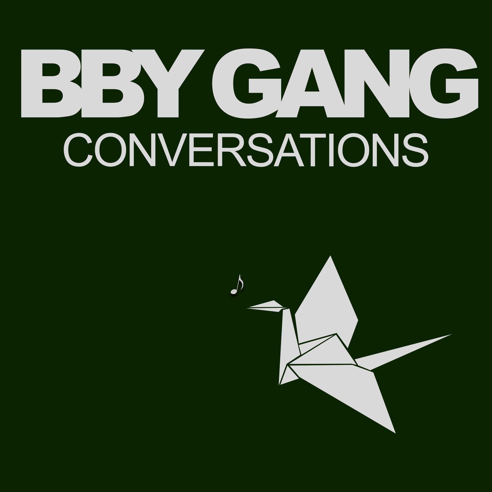 BBY GANG CONVERSATIONS
