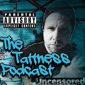 The Tattness Podcast Uncensored