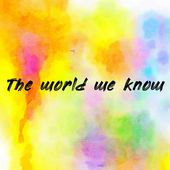 The world we know