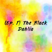 (Ep. 1) The Black Dahlia