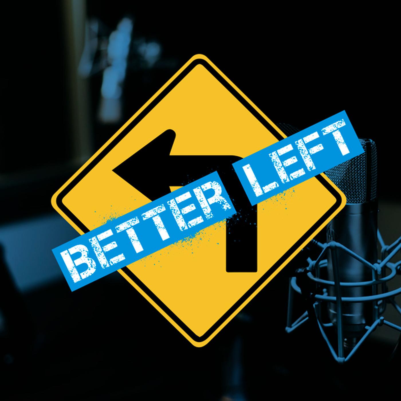 Better Left Podcast