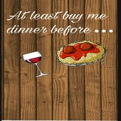 At least buy me dinner before...
