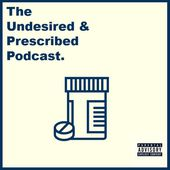 The Undesired & Prescribed Podcast