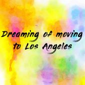 Dreaming of moving to Los Angeles