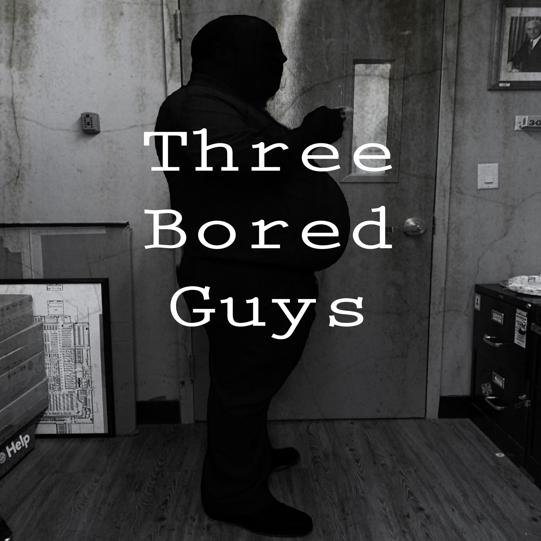 Three Bored Guys