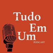 Tudo em Um Podcast