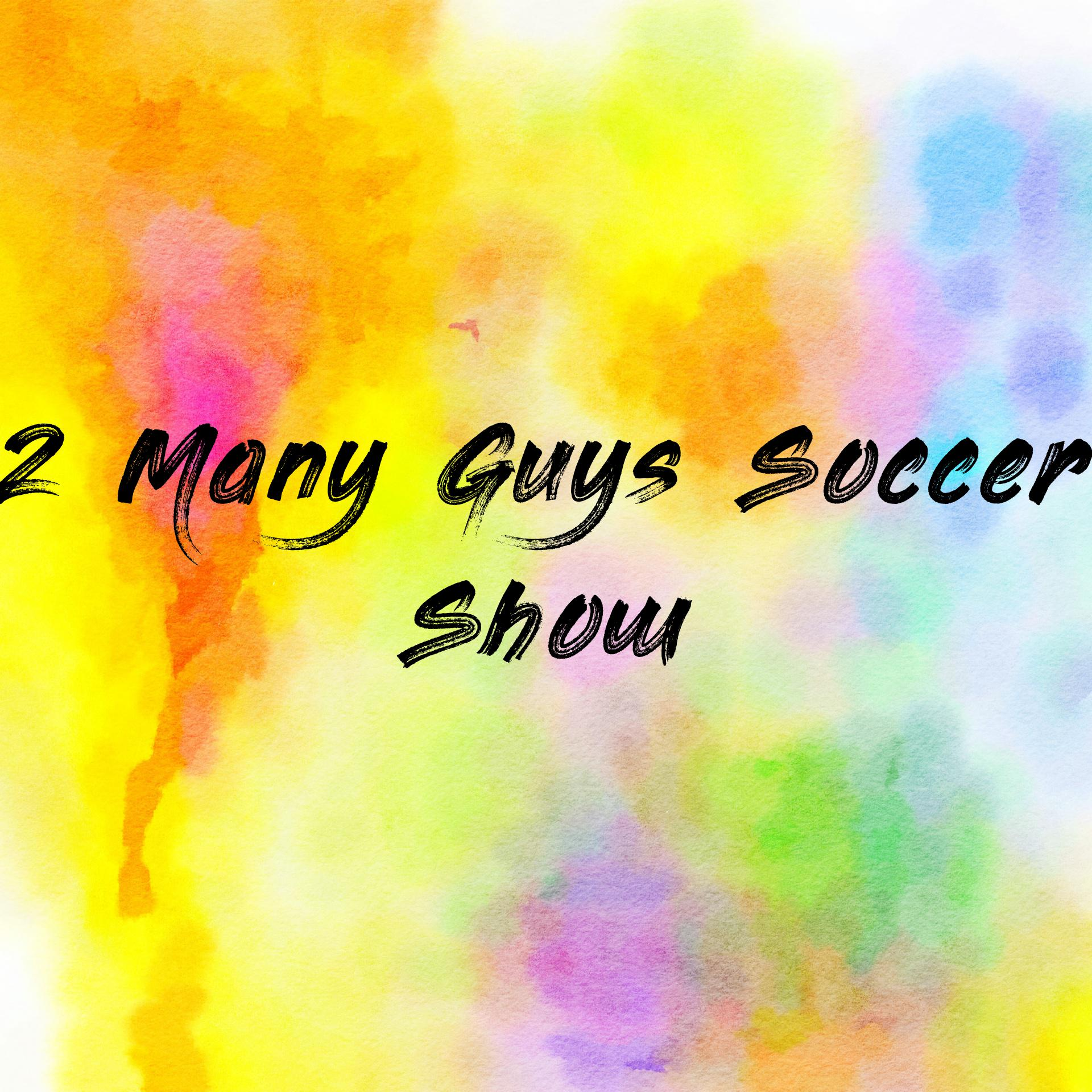 2 Many Guys Soccer Show