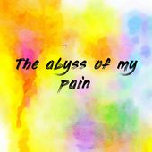 The abyss of my pain