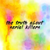 the truth about serial killers