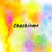 Chachisms