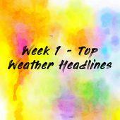 Week 1 - Top Weather Headlines