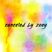canceled by zoey