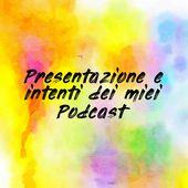 Presentazione e intenti dei miei Podcast