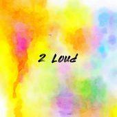 2 Loud