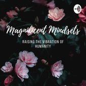 Magnificent Mindsets