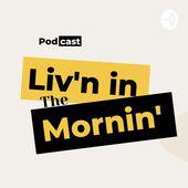 Liv'n in the Mornin'