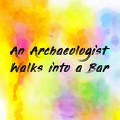 An Archaeologist Walks into a Bar