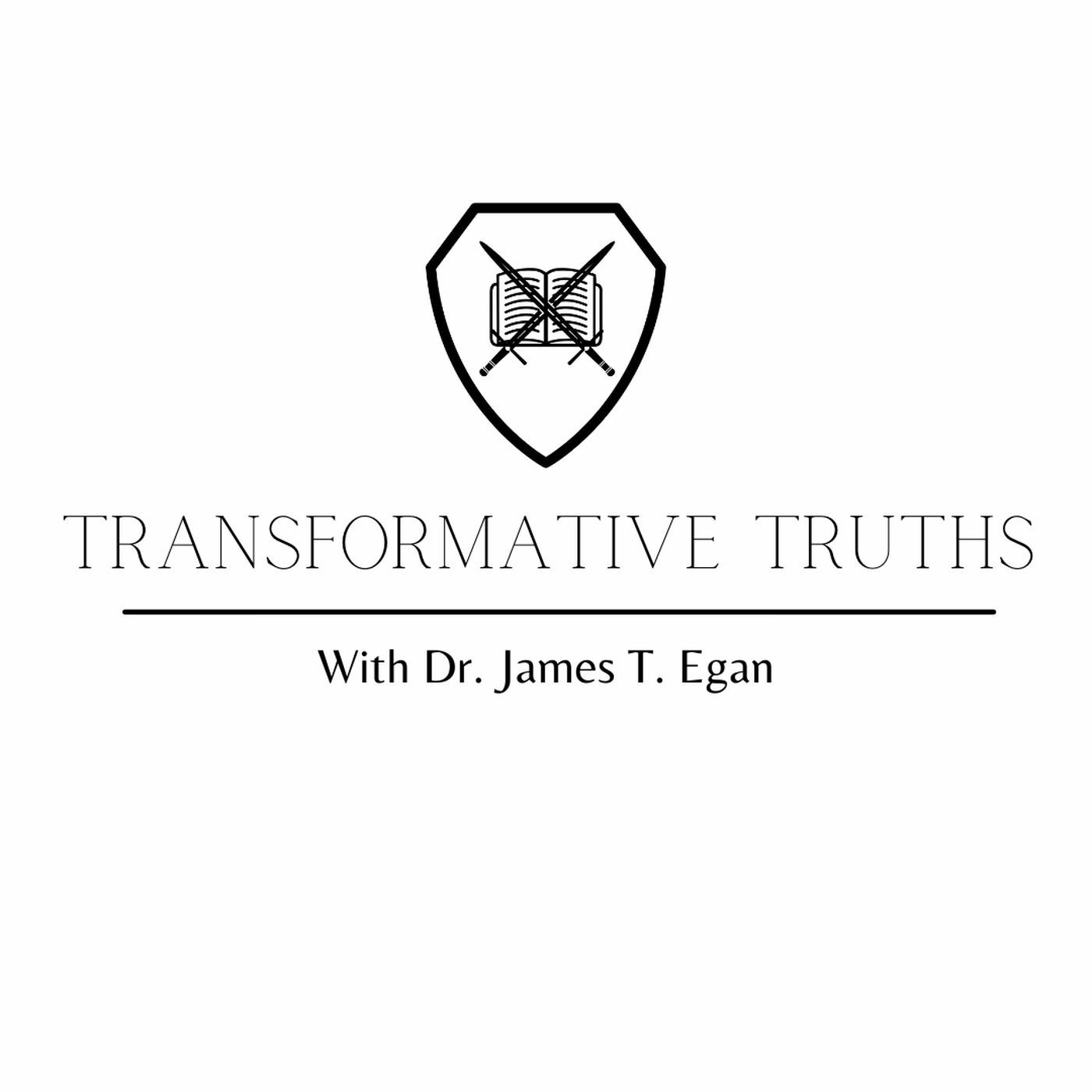 Transformative Truths with Dr. James T. Egan
