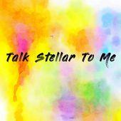 Talk Stellar To Me