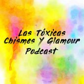 Las Tóxicas Chismes Y Glamour Podcast
