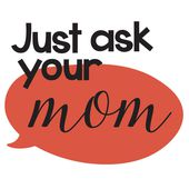 Just Ask Your Mom