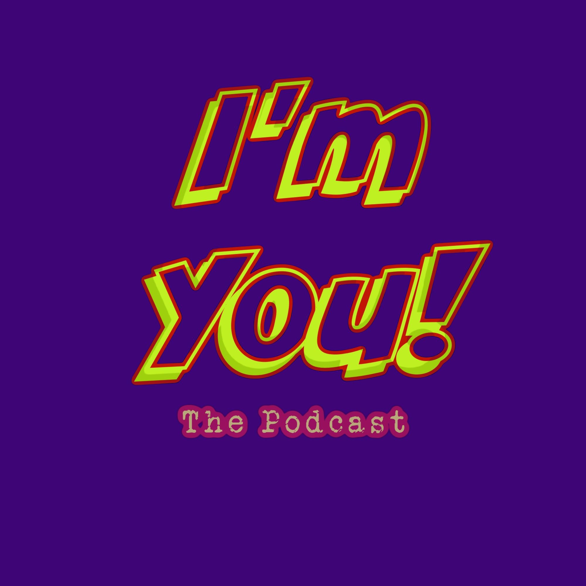 """The """"I'm You"""" Podcast"""
