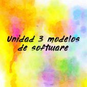 Unidad 3 modelos de software